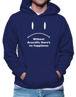 Without Acacallis There Is No Happiness Hoodie