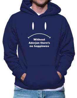 Without Adorjan There Is No Happiness Hoodie