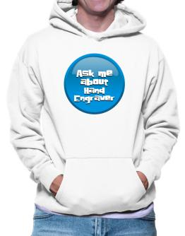 Ask Me About Hand Engraver Hoodie