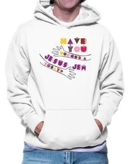 Have You Hugged A Jesus Jew Today? Hoodie