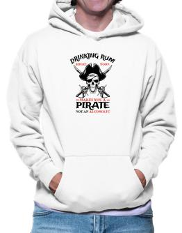 Drinking rum before noon makes you a pirate not an alcoholic Hoodie