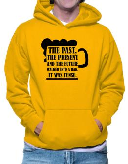 The past, the present, and the future walk into a bar Hoodie