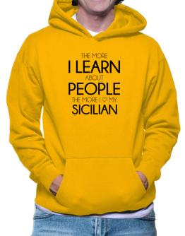 The more I learn about people the more I love my Sicilian Hoodie