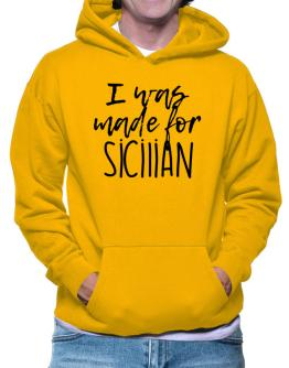 I was made for Sicilian 2 Hoodie
