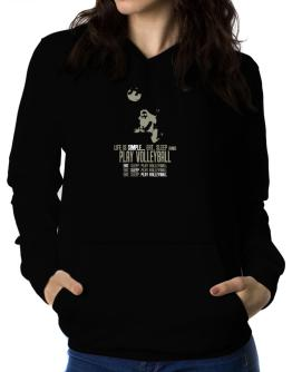 """ Life is simple... eat, sleep and play Volleyball "" Women Hoodie"