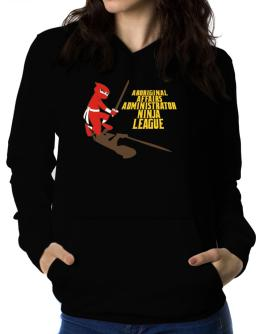 Aboriginal Affairs Administrator Ninja League Women Hoodie