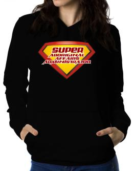 Super Aboriginal Affairs Administrator Women Hoodie