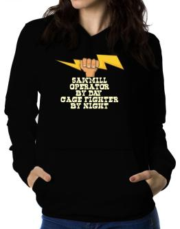 Sawmill Operator By Day, Cage Fighter By Night Women Hoodie