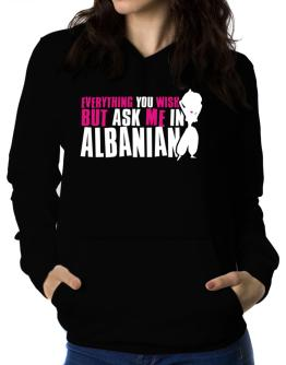 Anything You Want, But Ask Me In Albanian Women Hoodie
