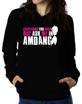 Anything You Want, But Ask Me In Amdang Women Hoodie