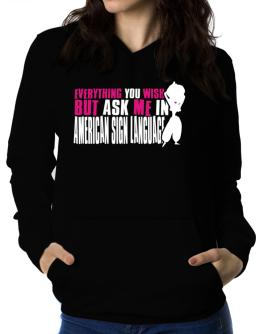 Anything You Want, But Ask Me In American Sign Language Women Hoodie