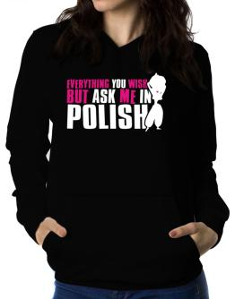 Anything You Want, But Ask Me In Polish Women Hoodie