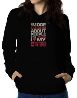 The More I Learn About People The More I Love My Boston Terrier Women Hoodie