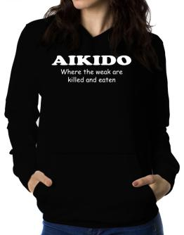 Aikido Where The Weak Are Killed And Eaten Women Hoodie