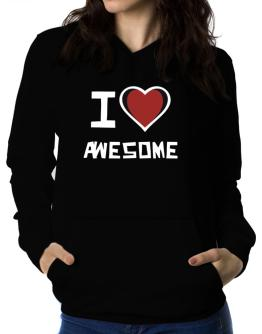 I Love Awesome Women Hoodie