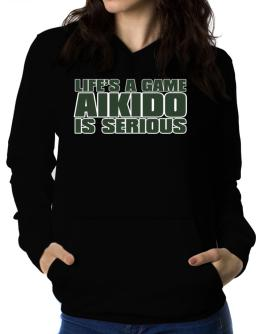 Life Is A Game , Aikido Is Serious !!! Women Hoodie