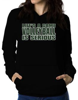 Life Is A Game , Volleyball Is Serious !!! Women Hoodie