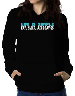 Life Is Simple . Eat, Sleep, Aerobatics Women Hoodie