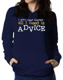 I Don´t Need Theraphy... All I Need Is Advice Women Hoodie