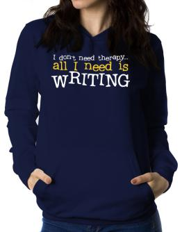 I Don´t Need Theraphy... All I Need Is Writing Women Hoodie
