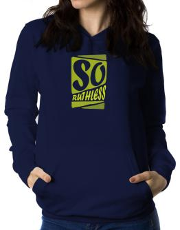 So Ruthless Women Hoodie