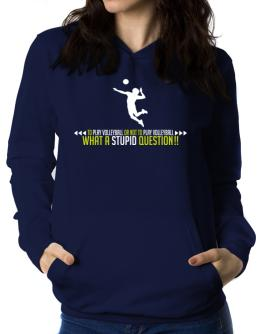 To play Volleyball or not to play Volleyball, what a stupid question!! Women Hoodie