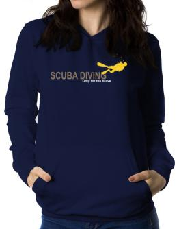 Scuba Diving - Only For The Brave Women Hoodie