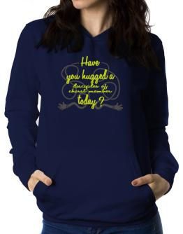Have You Hugged A Disciples Of Chirst Member Today? Women Hoodie