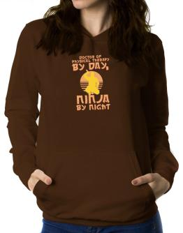 Doctor Of Physical Therapy By Day, Ninja By Night Women Hoodie