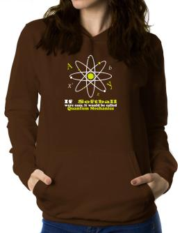 If Softball Were Easy, It Would Be Called Quantum Mechanics Women Hoodie