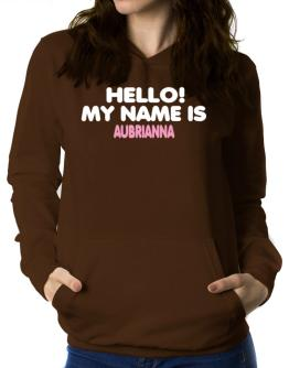 Hello! My Name Is Aubrianna Women Hoodie