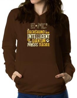 My Dachshund Is More Intelligent Than Your Quantum Physics Teacher Women Hoodie