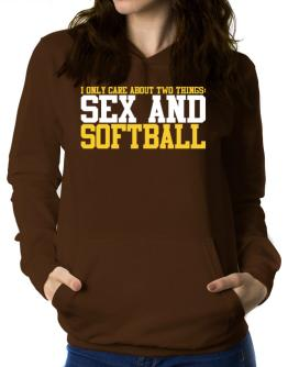I Only Care About 2 Things : Sex And Softball Women Hoodie