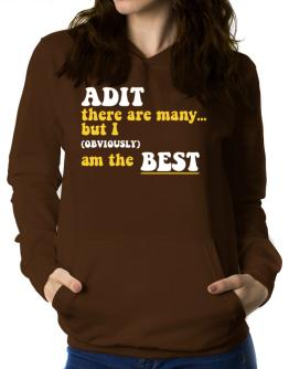 Adit There Are Many... But I (obviously) Am The Best Women Hoodie