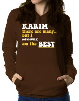 Karim There Are Many... But I (obviously) Am The Best Women Hoodie