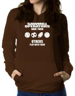 Sawmill Operators have them others play with them Women Hoodie