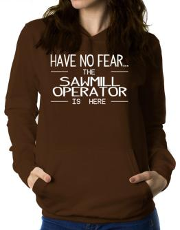 Have no fear the Sawmill Operator is here Women Hoodie