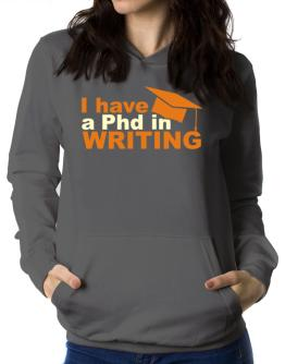 I Have A Phd In Writing Women Hoodie