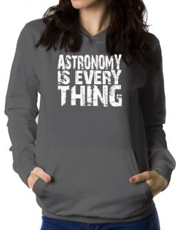 Astronomy Is Everything Women Hoodie