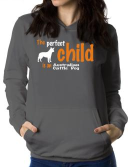 The Perfect Child Is An Australian Cattle Dog Women Hoodie