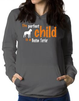 The Perfect Child Is A Boston Terrier Women Hoodie