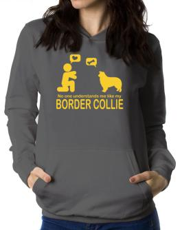 No One Understands Me Like My Border Collie Women Hoodie