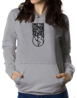 Only The Saxophone Will Save The World Women Hoodie