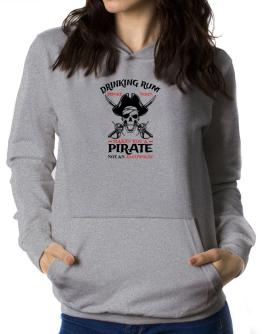 Drinking rum before noon makes you a pirate not an alcoholic Women Hoodie