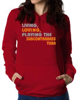 Living Loving Playing The Subcontrabass Tuba Women Hoodie