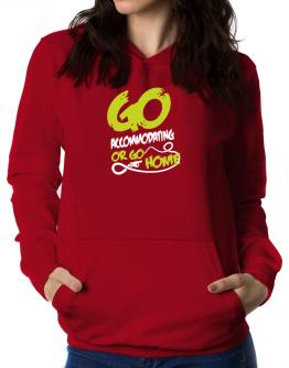 Go Accommodating Or Go Home Women Hoodie