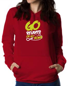 Go Relaxed Or Go Home Women Hoodie