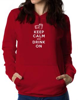 Keep calm and drink on Women Hoodie