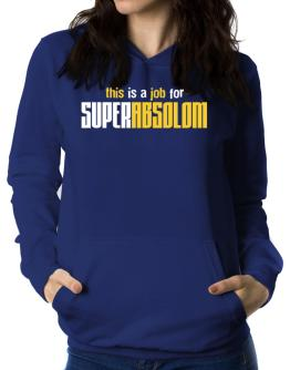 This Is A Job For Superabsolom Women Hoodie