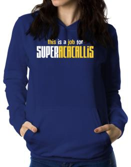 This Is A Job For Superacacallis Women Hoodie